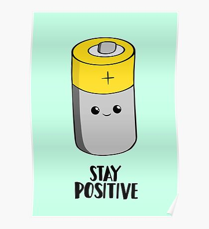 Stay Positive - Funny Motivational card - Battery  Poster