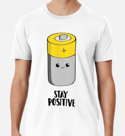 Stay Positive - Funny Motivational card - Battery  Premium T-Shirt
