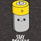 Stay Positive Shirt - Funny Motivational card - Battery  by JustTheBeginning-x (Tori)