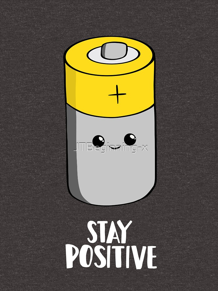 Stay Positive Shirt - Funny Motivational card - Battery  by JTBeginning-x