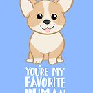 CORGI - DOG - You're my favorite person by JustTheBeginning-x (Tori)