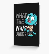 WHAT THE WHAT DUDE ?! Greeting Card
