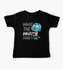WHAT THE WHAT DUDE ?! Baby T-Shirt