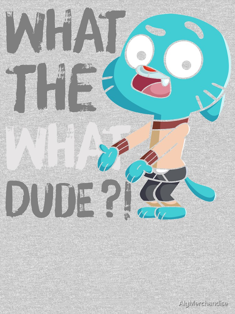 WHAT THE WHAT DUDE ?! by AlyMerchandise