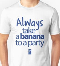 Always take a banana to a party Unisex T-Shirt