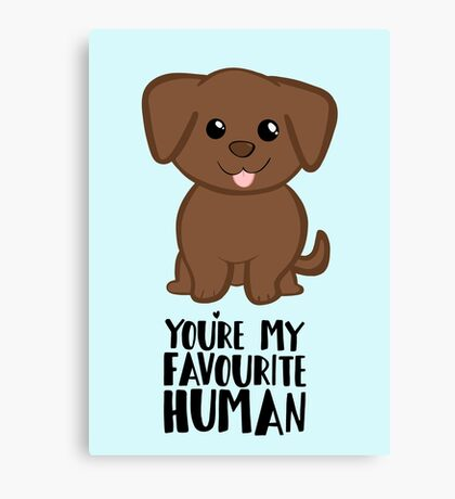 You're my Favourite HUMAN - Chocolate Labrador - Gifts from dog Canvas Print