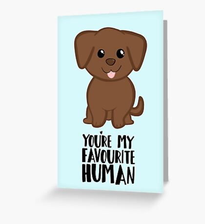 You're my Favourite HUMAN - Chocolate Labrador - Gifts from dog Greeting Card