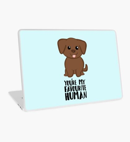 You're my Favourite HUMAN - Chocolate Labrador - Gifts from dog Laptop Skin