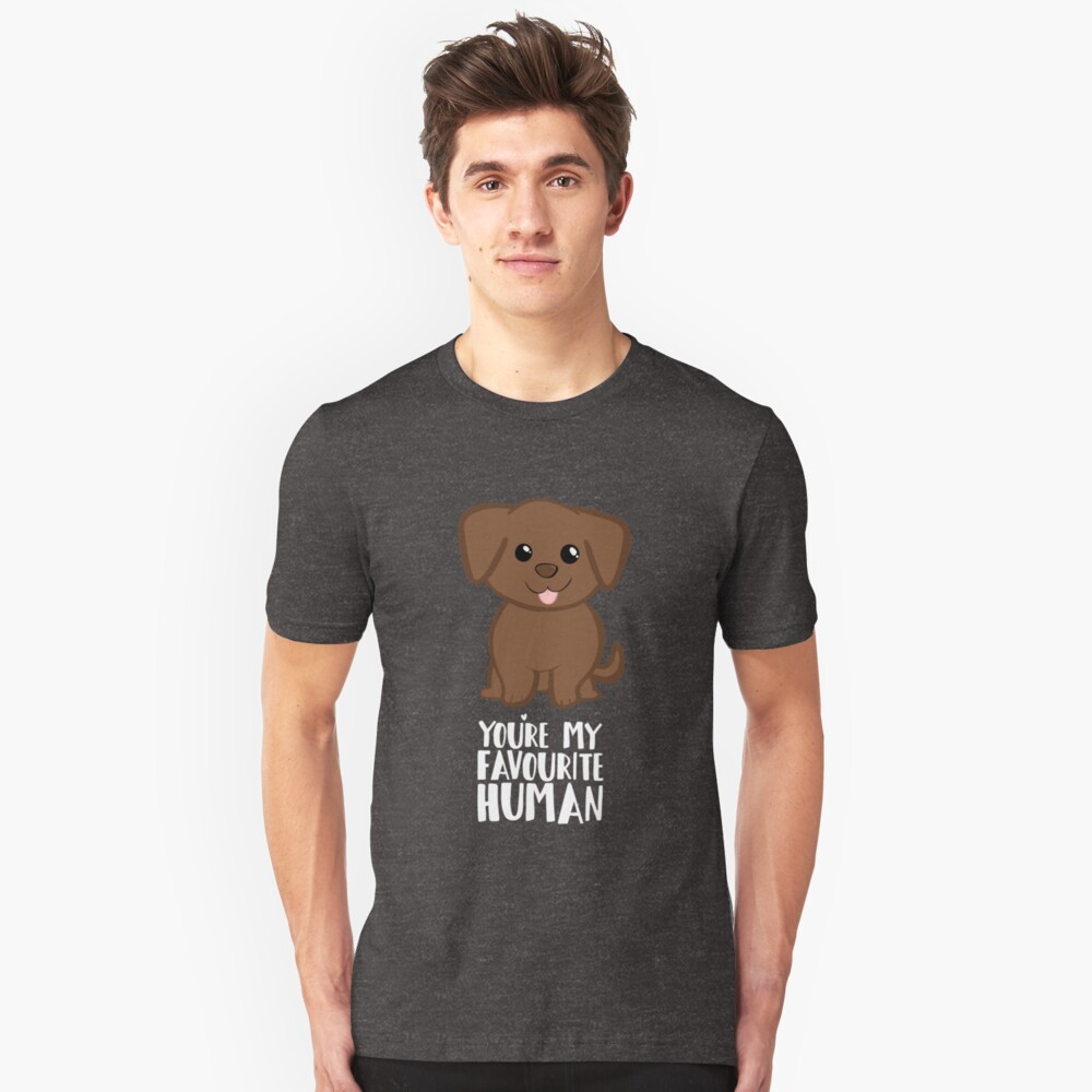 You're my Favourite HUMAN - Chocolate Labrador - Gifts from dog Slim Fit T-Shirt