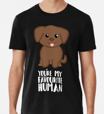 You're my Favourite HUMAN - Chocolate Labrador - Gifts from dog Premium T-Shirt