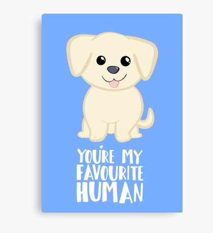 You're my favourite human - Golden Labrador - Gifts from dog Canvas Print