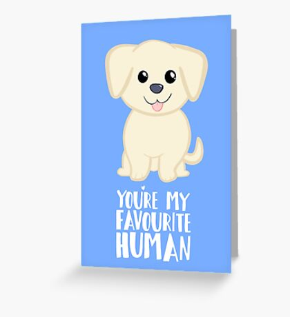 You're my favourite human - Golden Labrador - Gifts from dog Greeting Card