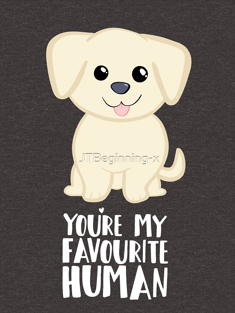 You're my favourite human - Golden Labrador - Gifts from dog by JTBeginning-x