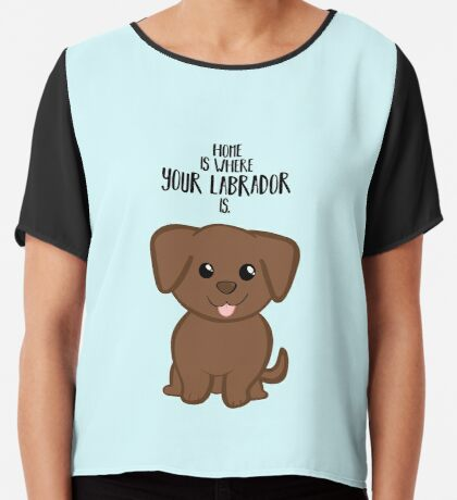 Home is where your Chocolate Labrador is - Gifts from dog Chiffon Top