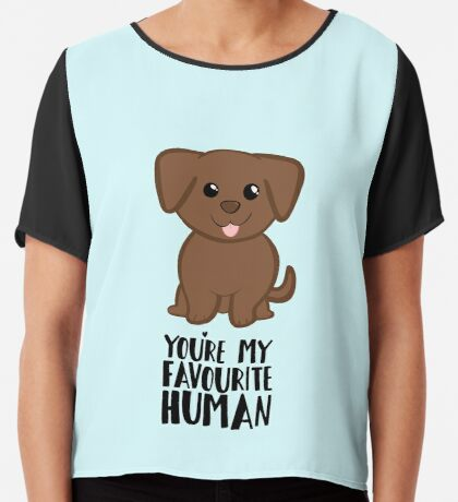 You're my Favourite HUMAN - Chocolate Labrador - Gifts from dog Chiffon Top