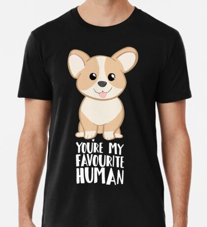 CORGI - DOG - You're my favourite person Premium T-Shirt