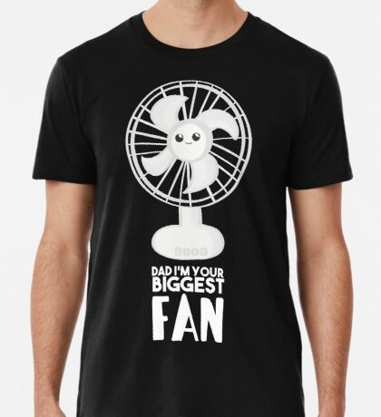 Funny Fathers Day Shirt - Dad I'm your Biggest Fan  - Birthdaay Premium T-Shirt
