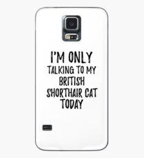 Funda/vinilo para Samsung Galaxy I Am Only Talking To My British Shorthair Cat Today