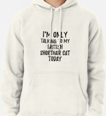 Sudadera con capucha I Am Only Talking To My British Shorthair Cat Today