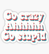 go crazy ahhhhh go stupid Sticker