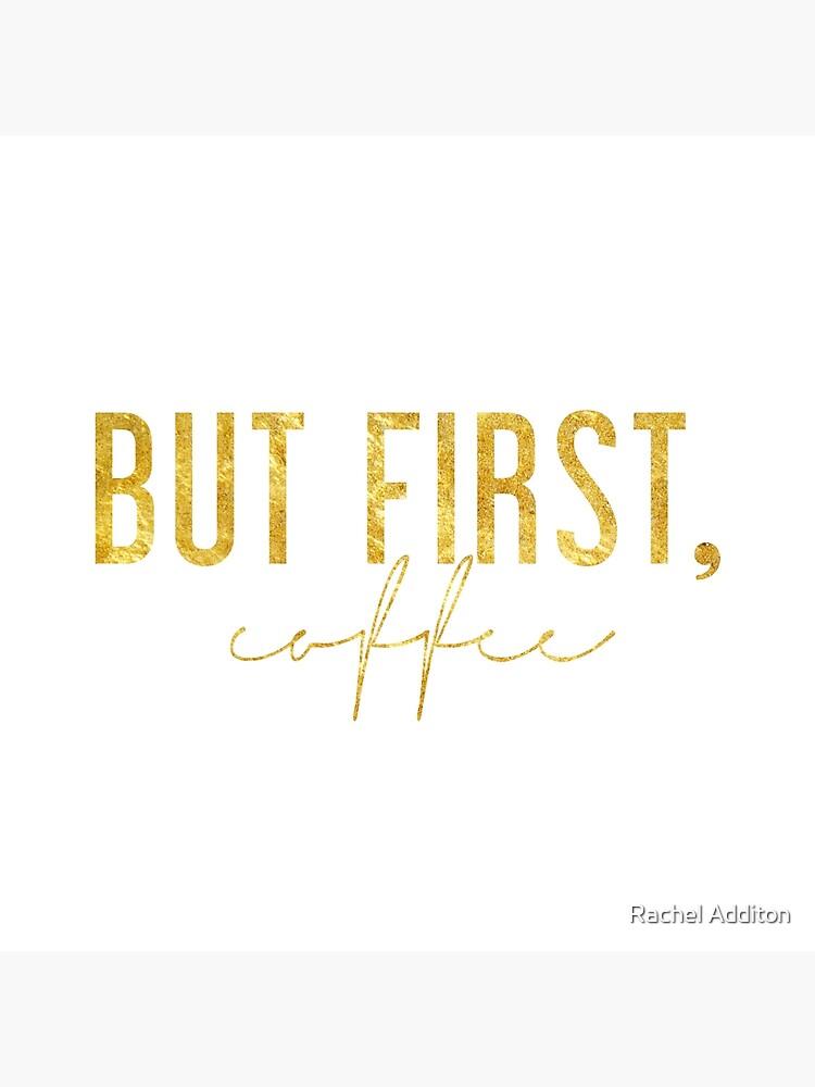 Aber zuerst, Kaffee - Gold von racheladditon