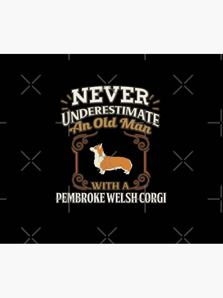 Pembroke Welsh Corgi Owner -  Never Under Estimate An Old Man With A Pembroke Welsh Corgi von dog-gifts