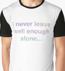 I Never Leave Well Enough Alone - Taylor Swift Me! Graphic T-Shirt