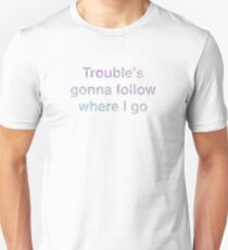 Trouble's Gonna Follow Where I Go - Taylor Swift Me! Slim Fit T-Shirt