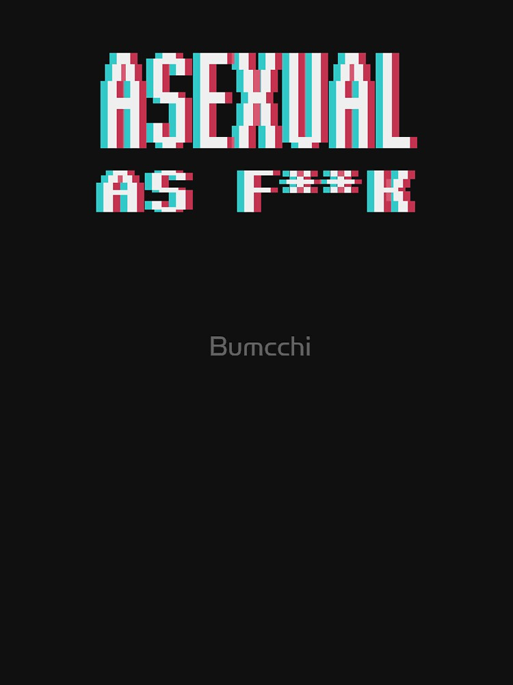 [ ASEXUAL AS F**K ] by Bumcchi