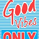 Good Vibes Only, summer poster, summer t shirt, typography, by Alma-Studio