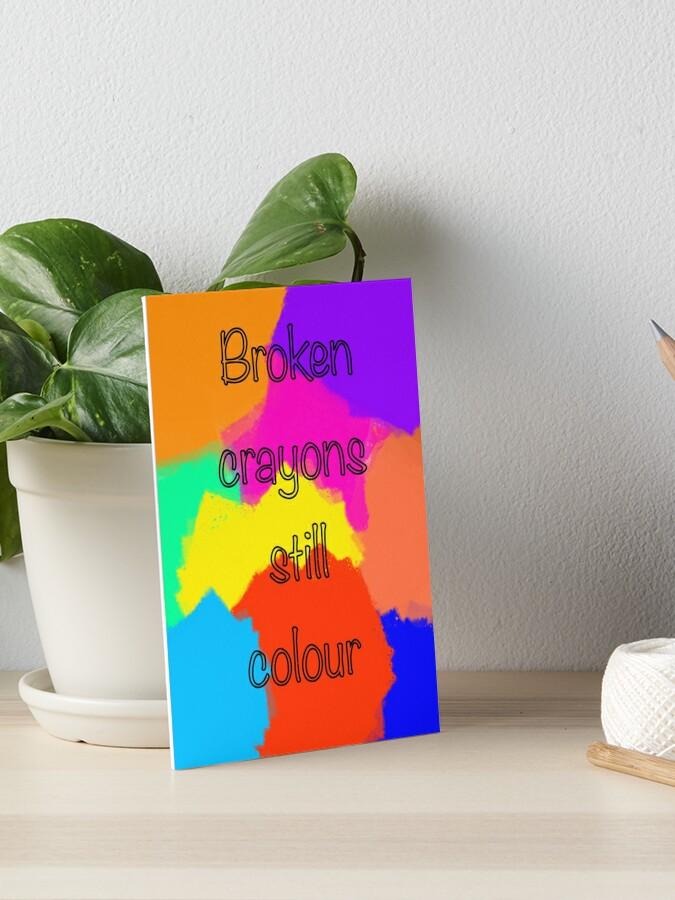Broken crayons still colour | Art Board Print
