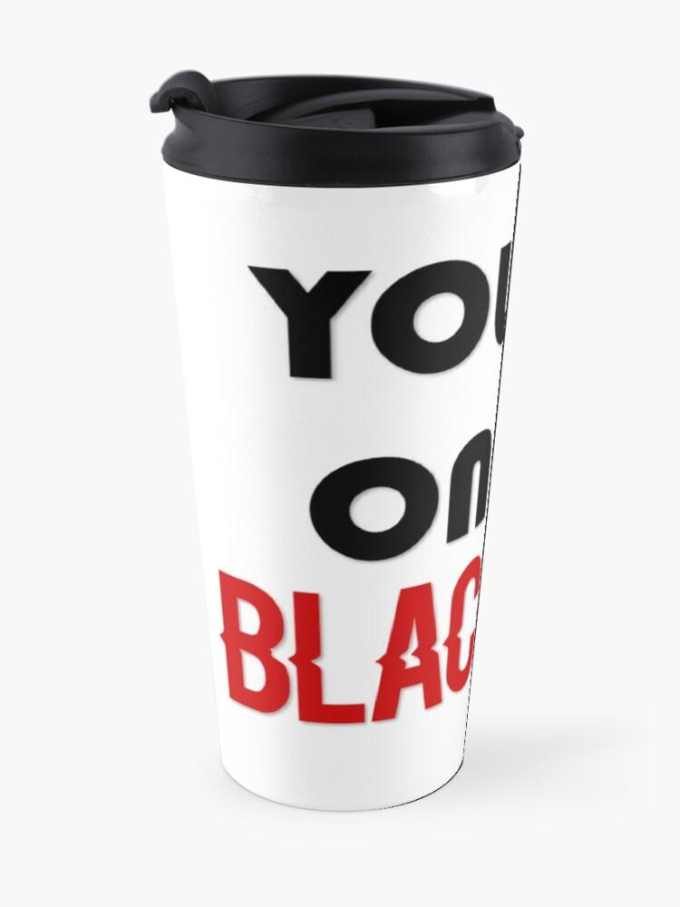 Alternate view of on the blacklist Travel Mug