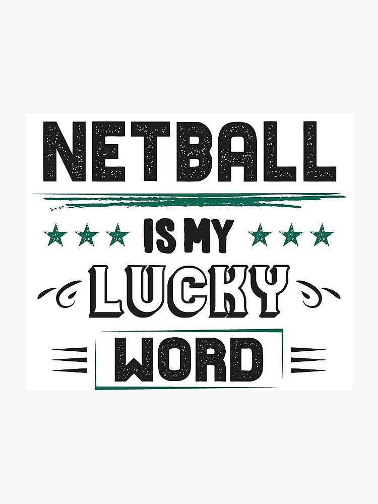 Netball Lucky Word - Cool Funny Best Graphic Netball Player Team Coach Team  Humor Quotes Sayings Gifts | Photographic Print