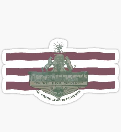 1912 Fort Worth Flag - We're For Smoke - All Roads Lead to Ft. Worth (Recolored) Sticker