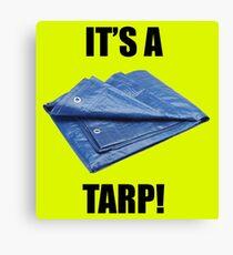 It's a Tarp! Canvas Print