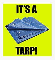 It's a Tarp! Photographic Print