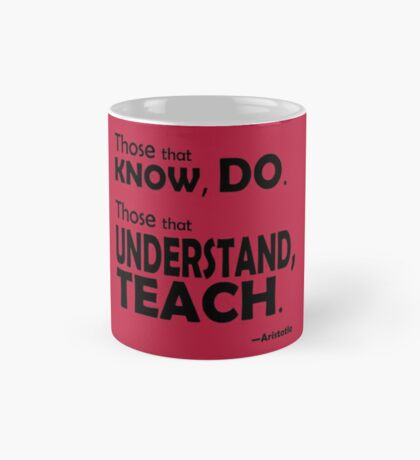 Those that know, do. Those that understand, teach. Mug