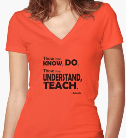 Those that know, do. Those that understand, teach. Fitted V-Neck T-Shirt