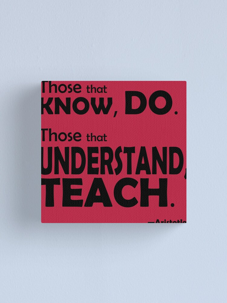Alternate view of Those that know, do. Those that understand, teach. Canvas Print