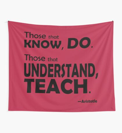 Those that know, do. Those that understand, teach. Wall Tapestry
