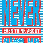 Never Even Think About Give Up, typography t shirt, by Alma-Studio