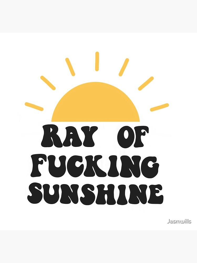 Ray of fucking sunshine by Jasmwills