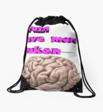 I want brain have more broken Drawstring Bag