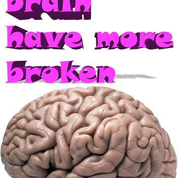 I want brain have more broken, google translate version by marmur