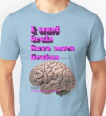 I want brain have more broken, google translate version T-Shirt
