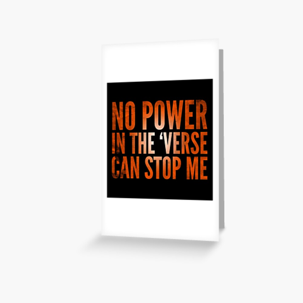 No Power in the Verse Can Stop Me - Browncoat Gift Greeting Card