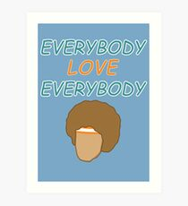 Everybody Love Everybody Art Print