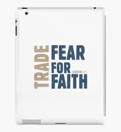Trade fear for faith - Hebrews 11:1 iPad Case/Skin