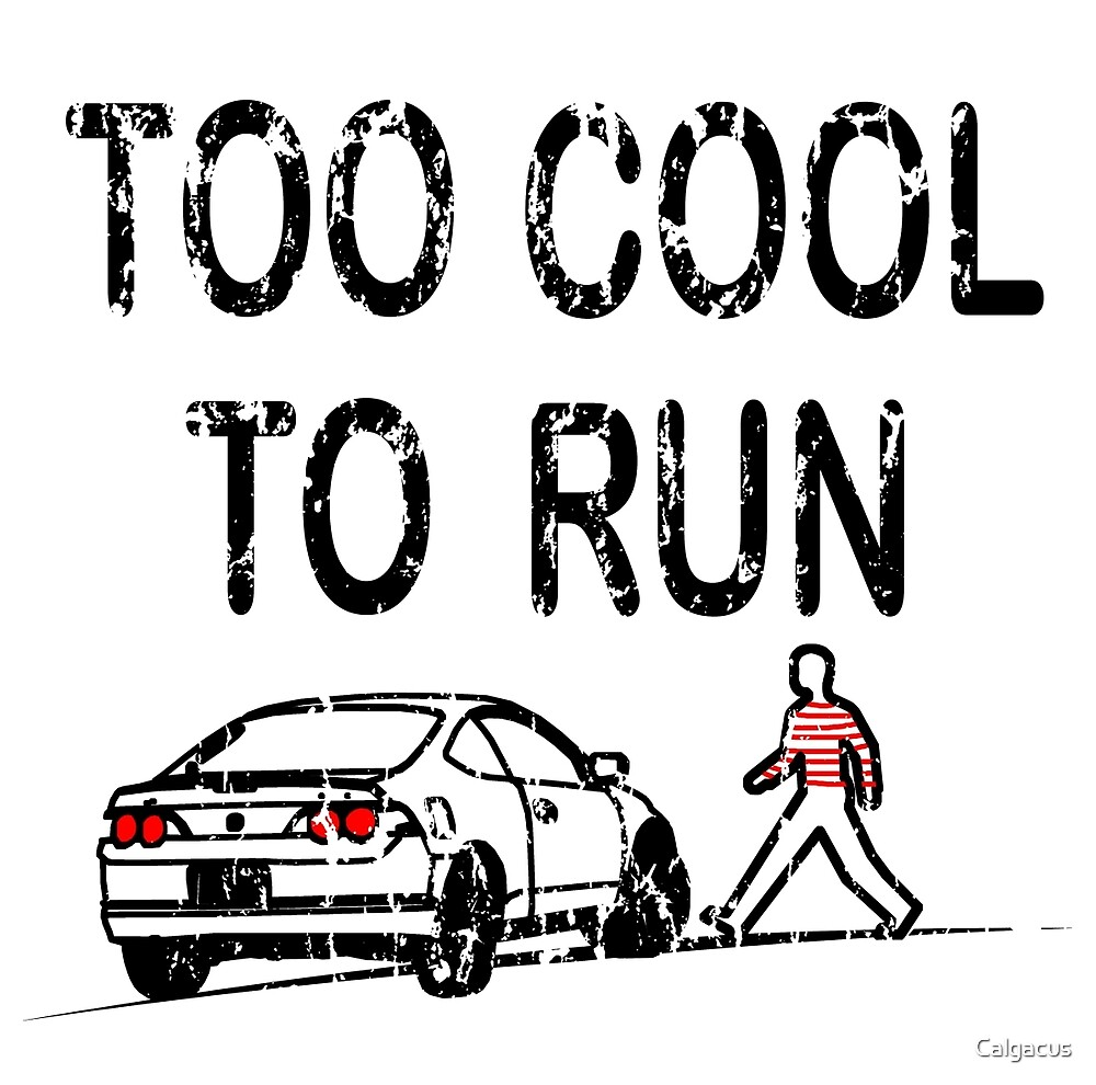 TOO COOL TO RUN by Calgacus