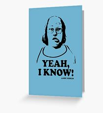 Yeah I Know Andy Pipkin Little Britain T Shirt Greeting Card